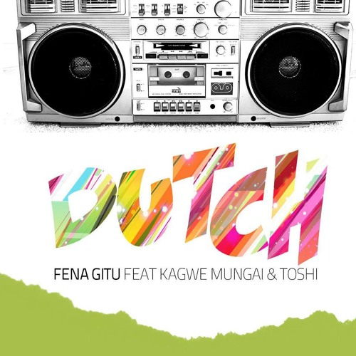 Dutch - Fena Gitu ft Kagwe Mungai & Toshi [HQ]