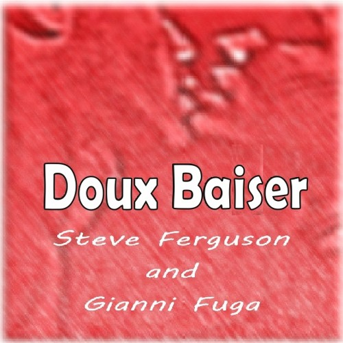Doux Baiser-Music by Gianni Fuga/ Lyrics, melody and vocal by Steve Ferguson