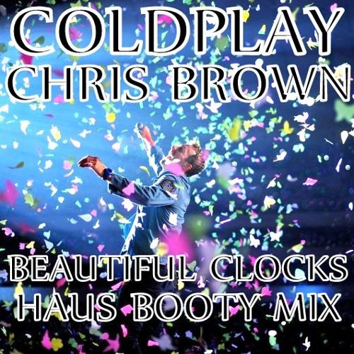 Coldplay & Chris Brown - Beautiful Clocks (Haus Booty Mix)