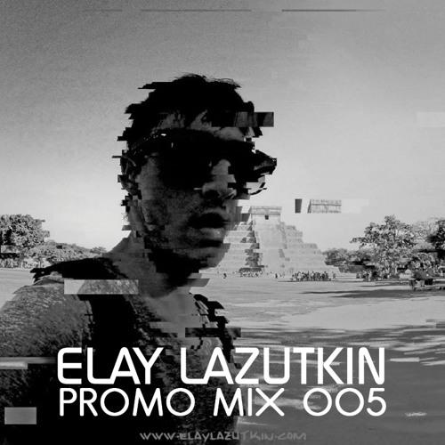 Elay Lazutkin - Promo Mix 005 (2013)