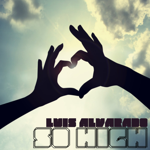 LUIS ALVARADO - SO HIGH - 2013 VERSION / JOSE SPINNIN REMIX