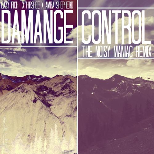Lazy Rich & Hirshee feat Amba Shepherd - Damage Control (The Noisy Maniac Remix) FREE DL!