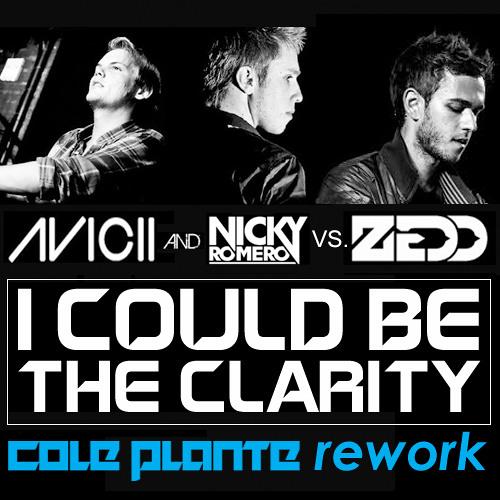 *FREE DOWNLOAD* AVICII & NICKY ROMERO VS. ZEDD - I COULD BE THE CLARITY (COLE PLANTE REWORK)