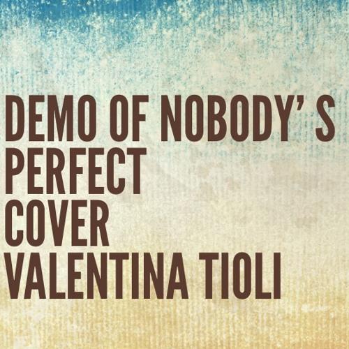 Demo of Nobody' s perfect by Jessie J- cover Valentina Tioli
