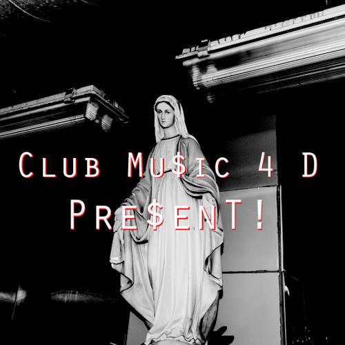 Club Mu$ic 4 D Pre$ent!