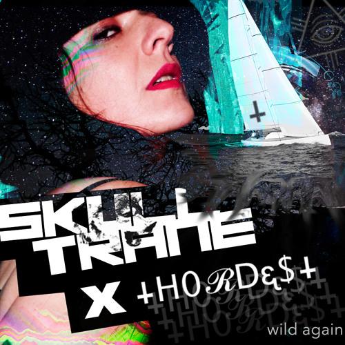 SKULLTRANE x HORDES - Wild Again