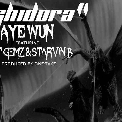 "AYE WUN - ""GHIDORA"" FEAT. SPIT GEMZ & STARVIN B"