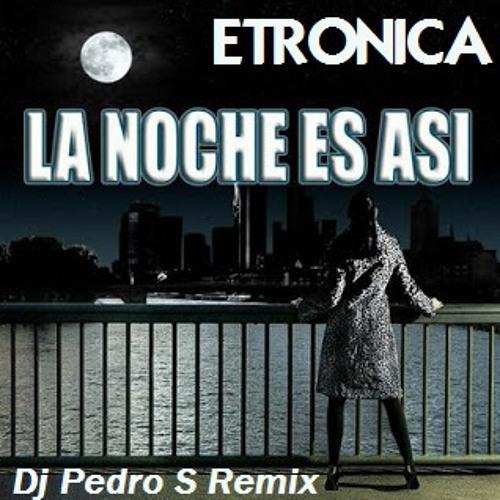 Etronica - La Noche Es Asi (Dj Pedro S Remix)
