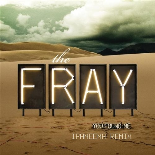 The Fray - You Found Me (Ipaneema Remix)