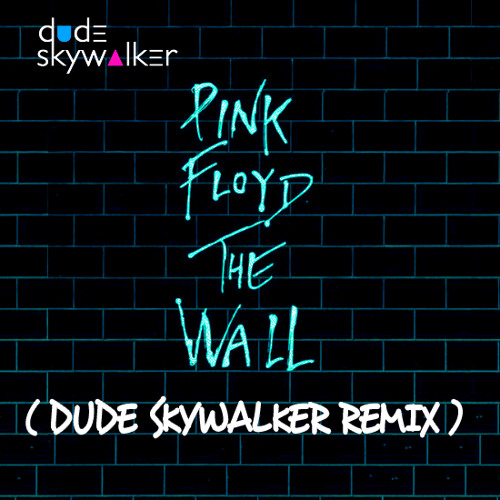 Pink Floyd - The Wall (Dude Skywalker Rework) [FREE DOWNLOAD]