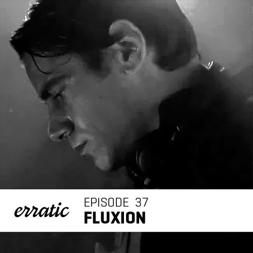 Erratic Podcast 37 | Fluxion