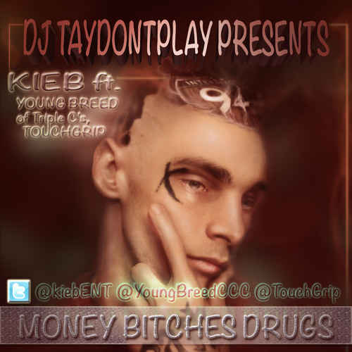 Money Bitches Drugs- KIEB ft. YOUNG BREED(triple c's MMG), touchgrip (vicemob)
