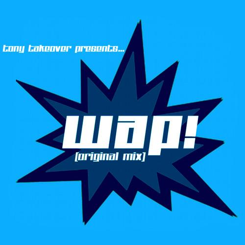 Tony Takeover - Wap! (Original Mix)