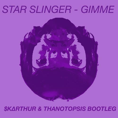 Star Slinger - Gimme ($K∆RTHU℞ & Thanotopsis Bootleg) [FREE DL]