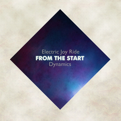 From The Start by Electric Joy Ride & Dynamics