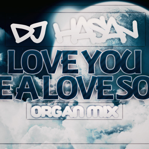 DJ Hasan - Love You Like A Love Song (Organ Mix)