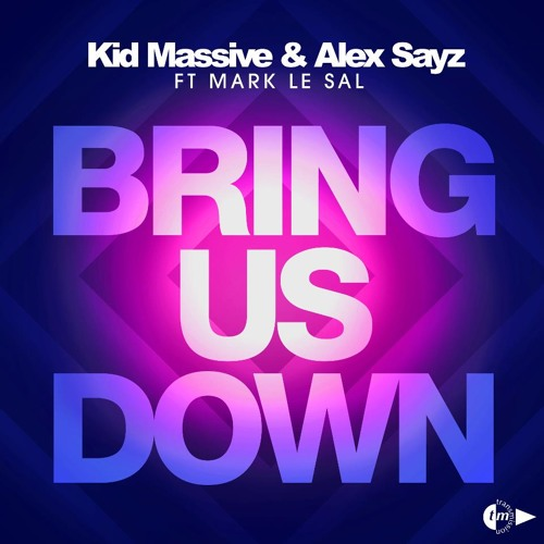 Kid Massive & Alex Sayz ft Mark Le Sal - Bring Us Down - Original Mix [OUT NOW]