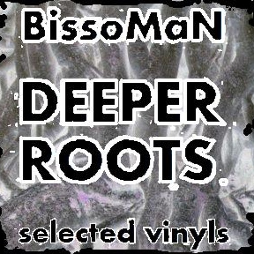 BissoMaN - Deeper Roots  (selected vinyls) FREE DOWNLOAD