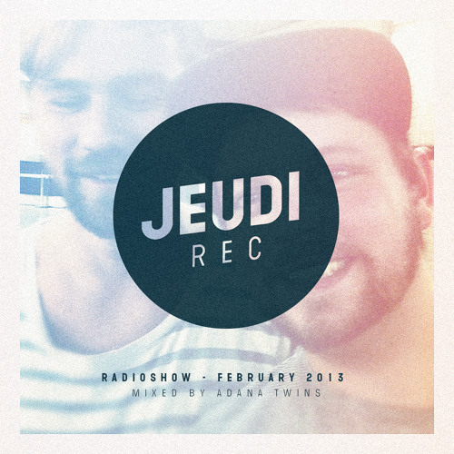 JEUDI Records RadioShow - February 2013 - Mixed by Adana Twins