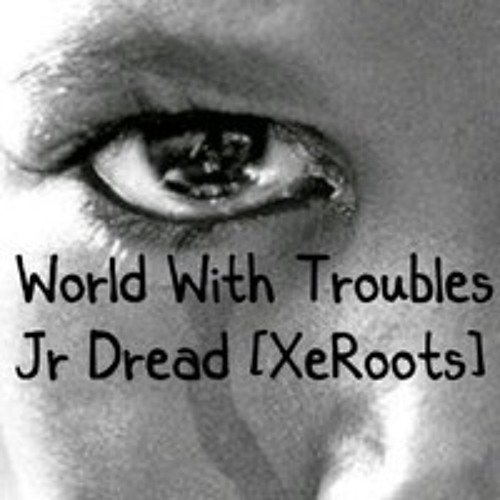 World With Troubles - Jr Dread - (My LifeStile Riddim-XeRoots Prod.)