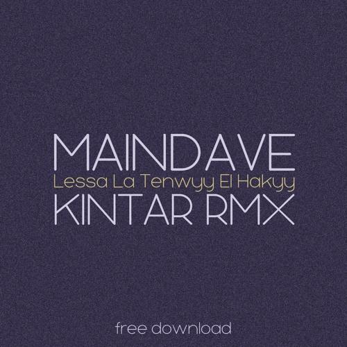Maindave - Lessa La Tenwyy El Hakyy (Kintar remix)