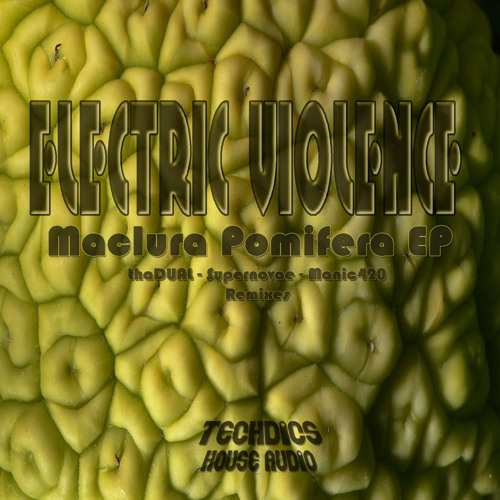 Electric Violence - Maclura Pomifera (thaDUAL Rmx) [Out Now!]
