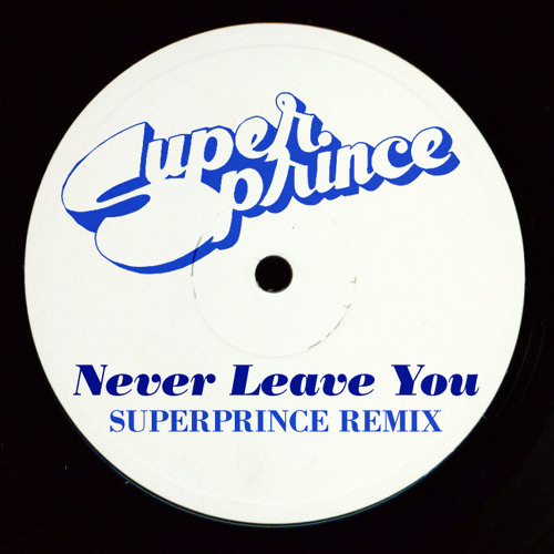 Never Leave You (Superprince Remix) FREE DOWNLOAD