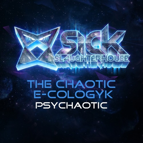 The Chaotic & E-Cologyk - Psychaotic (Original Mix) (SICK SLAUGHTERHOUSE) PREVIEW
