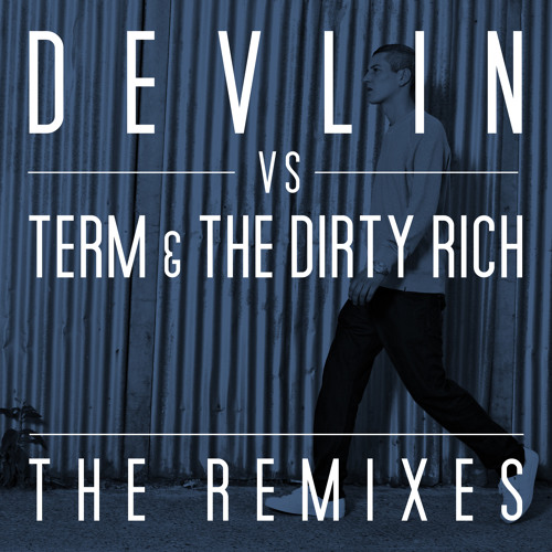 The Remixes Devlin Vs Term & The Dirty Rich