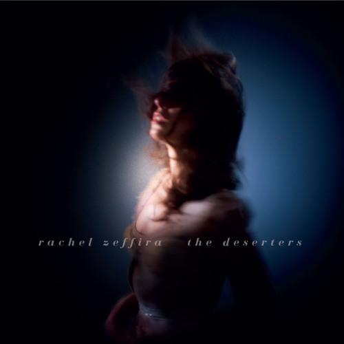 RACHEL ZEFFIRA - The Deserters (Single)