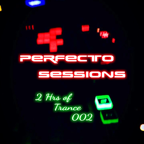 PERFECTO SESSIONS - (2HRS OF TRANCE 002) Supported by DJ George Acosta
