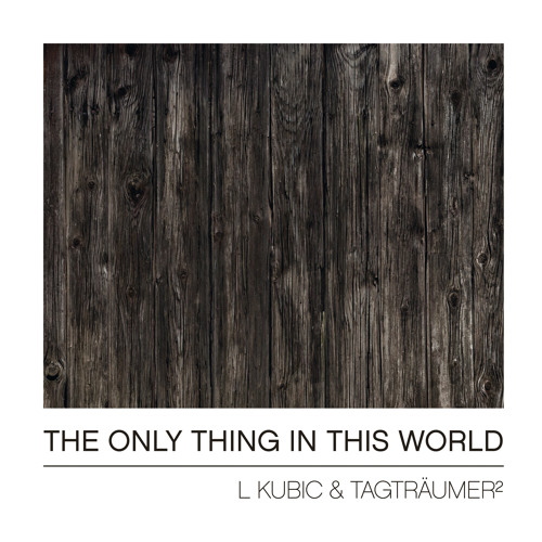 L Kubic & Tagträumer² - The Only Thing In This World (Alle Farben Remix)