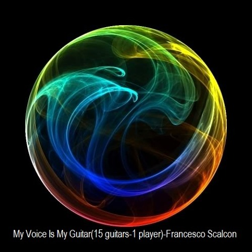 My Voice Is My Guitar(15 guitars-1 player)-Francesco Scalcon