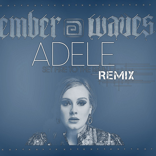 Set Fire To The Rain (Ember Waves Remix)