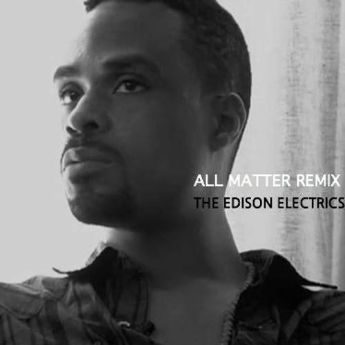 All Matter (REMIX) - The Edison Electrics