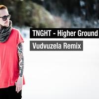 TNGHT - Higher Ground (Vudvuzela Remix) FREE DOWNLOAD IN DESCRIPTION