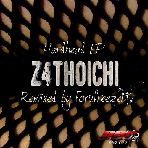 Z4thoichi - Hardhead (Forufreezer remix) [SBR] 022 now in beatport!!!