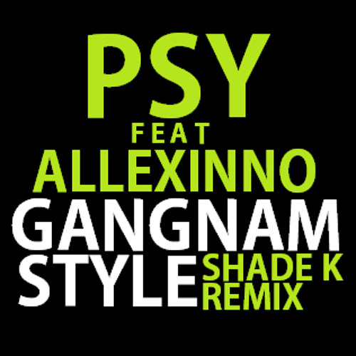 PSY feat Allexinno - Gangnam Style (Shade K Remix) [FREE DOWNLOAD]