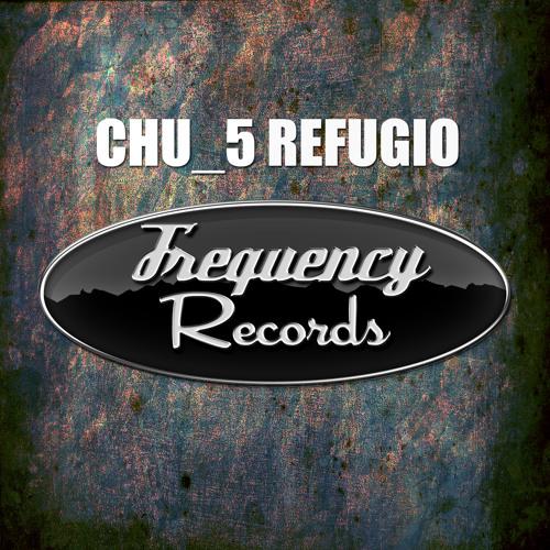 Chu_5 - Refugio (Original Mix) OUT NOW!!