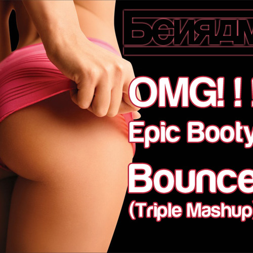 Benram Sigala - OMG!!! Epic Booty Bounce (Triple Mashup) Free Download