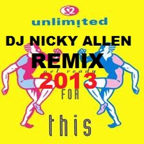 2 UNLIMITED (Get Ready For This) Dj Nicky Allen 2013 Remix