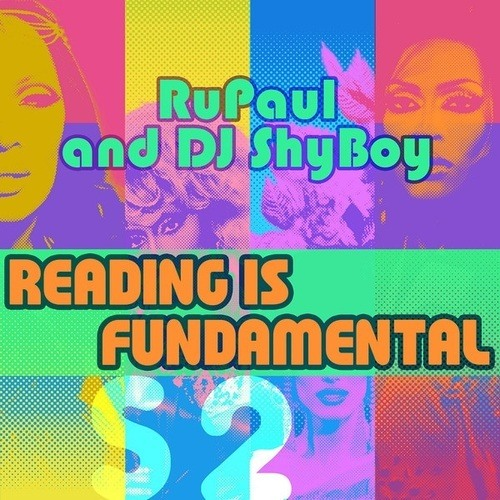RuPaul & DJ ShyBoy - Reading Is Fundamental (feat. The Cast of RuPaul's Drag Race)
