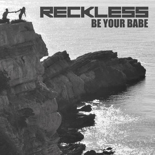 Reckless - Be Your Babe
