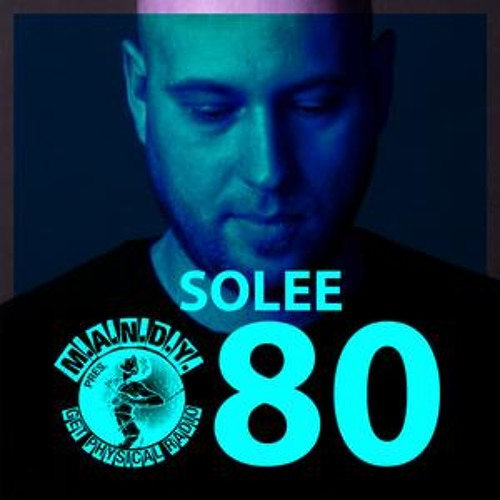 m.a.n.d.y. pres. get physical radio #80 - mixed by solee