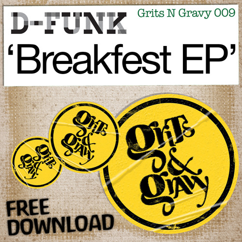 D-Funk > Breakfest EP [Grits N Gravy 009] ***FREE DOWNLOAD