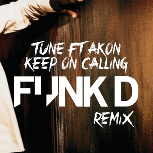 Tune ft Akon - Keep On Calling (Funk D Remix)