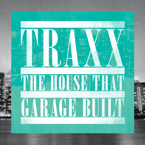 TRAXX - The House That Garage Built (CD Compilation)