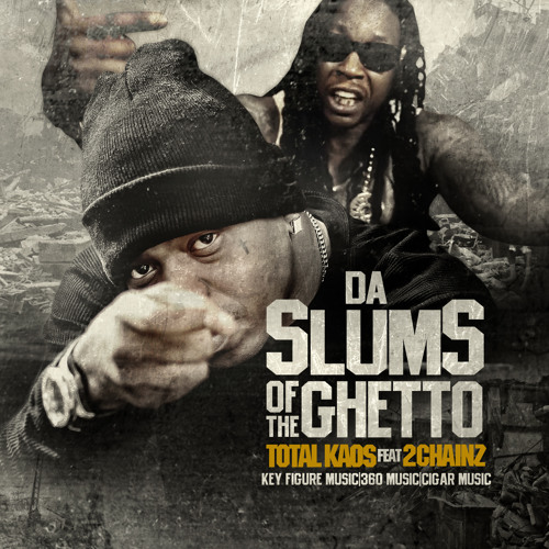 TOTAL KAOS  FT. 2 CHAINZ - SLUMS OF DA GHETTO (dirty)