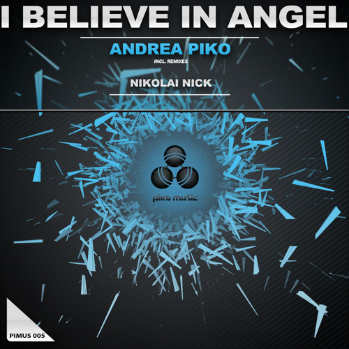 Andrea Piko - I Believe in Angel (Original mix)-promo [Out Now on Beatport]