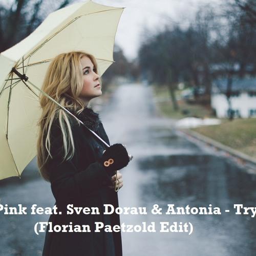 Pink feat. Sven Dorau & Antonia - Try (Florian Paetzold Edit)  // FREE DOWNLOAD!